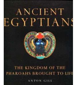 Ancient Egyptians : Kingdom of the Pharoahs Brought to Life